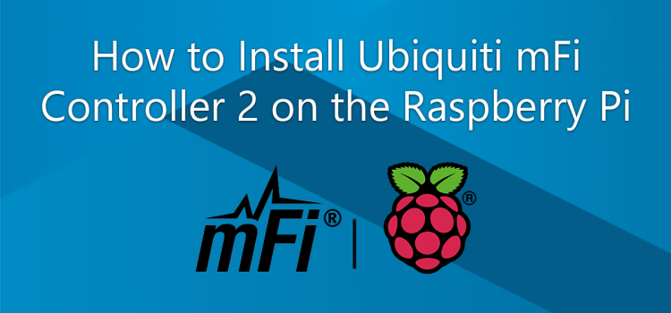 How to Install Ubiquiti mFi Controller 2 on the Raspberry Pi