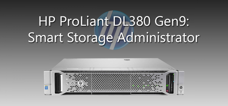 HP ProLiant DL380 Gen9: Smart Storage Administator