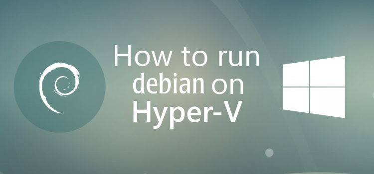 How to run Debian on Hyper-V