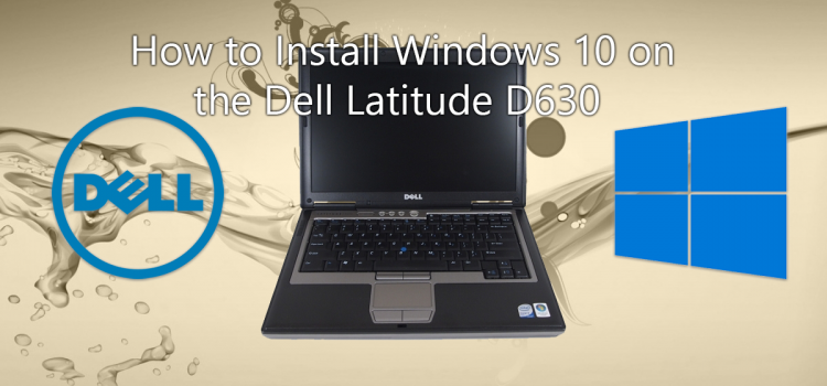 How to Install Windows 10 on the Dell Latitude D630