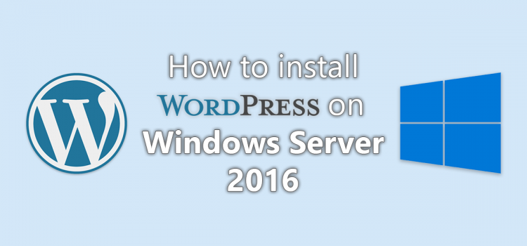 How to Install WordPress on Windows Server 2016