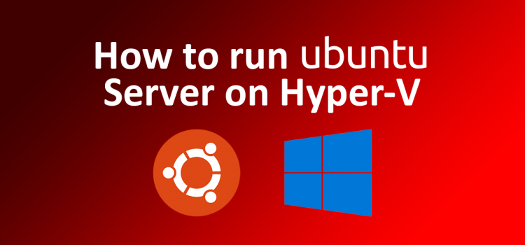 How to run Ubuntu Server on Hyper-V