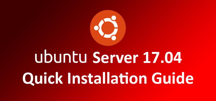 Ubuntu Server 17.04 Quick Installation Guide