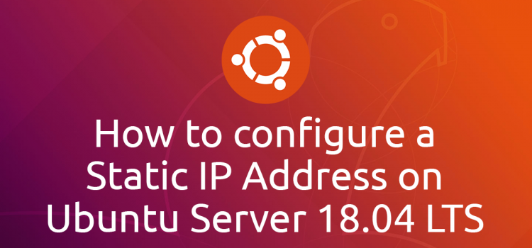 How to configure a Static IP Address on Ubuntu Server 18.04 LTS