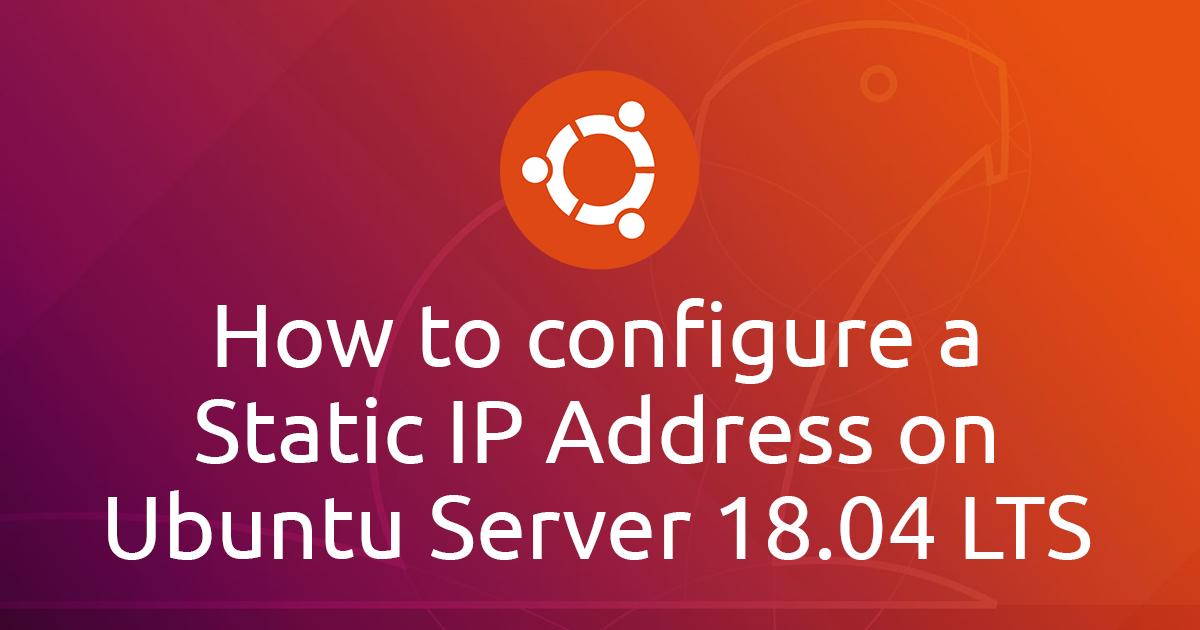 How to configure a Static IP Address on Ubuntu Server 18.04 LTS