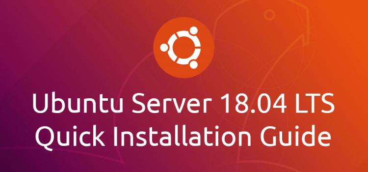 Ubuntu Server 18.04 LTS Quick Installation Guide